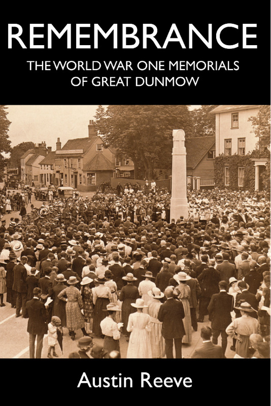 Remembrance: The World War One Memorials of Great Dunmow by Austin Reeve